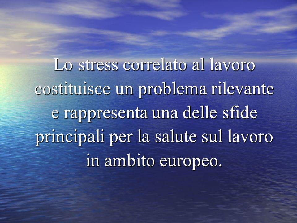 Lo stress correlato al lavoro costituisce un problema rilevante e rappresenta una delle sfide principali per la salute sul lavoro in ambito europeo.