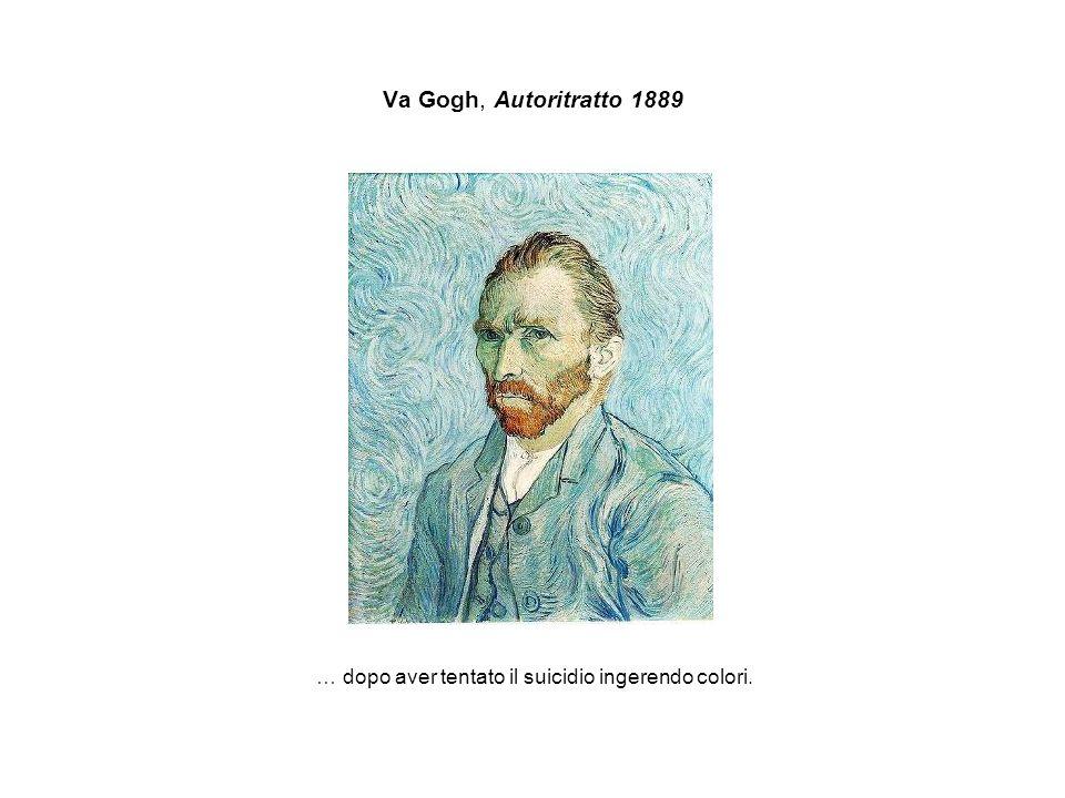 Va Gogh, Autoritratto 1889 … dopo aver tentato il suicidio ingerendo colori.