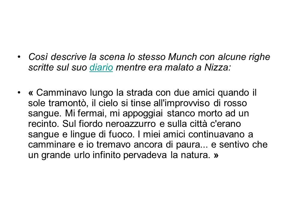 Così descrive la scena lo stesso Munch con alcune righe scritte sul suo diario mentre era malato a Nizza: