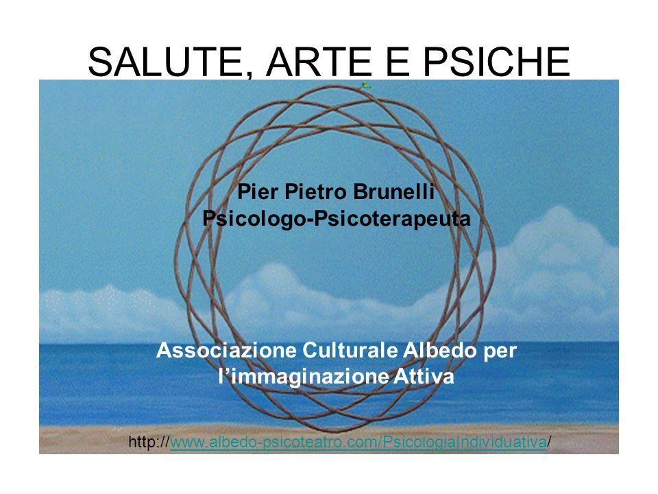 SALUTE, ARTE E PSICHE Pier Pietro Brunelli Psicologo-Psicoterapeuta