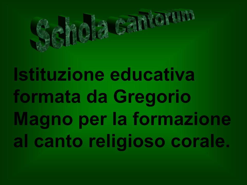 Schola cantorum Istituzione educativa formata da Gregorio Magno per la formazione al canto religioso corale.