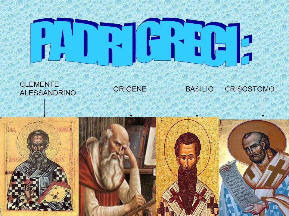 PADRI GRECI : CLEMENTE ALESSANDRINO ORIGENE BASILIO CRISOSTOMO