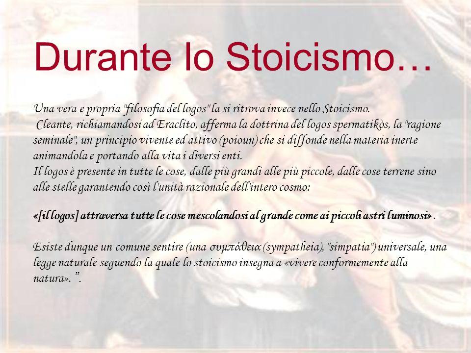 Durante lo Stoicismo… Una vera e propria filosofia del logos la si ritrova invece nello Stoicismo.