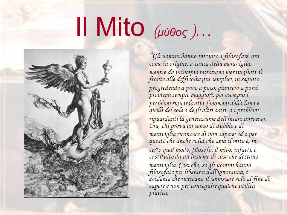 Il Mito (μύθος )… Gli uomini hanno iniziato a filosofare, ora come in origine, a causa della meraviglia: