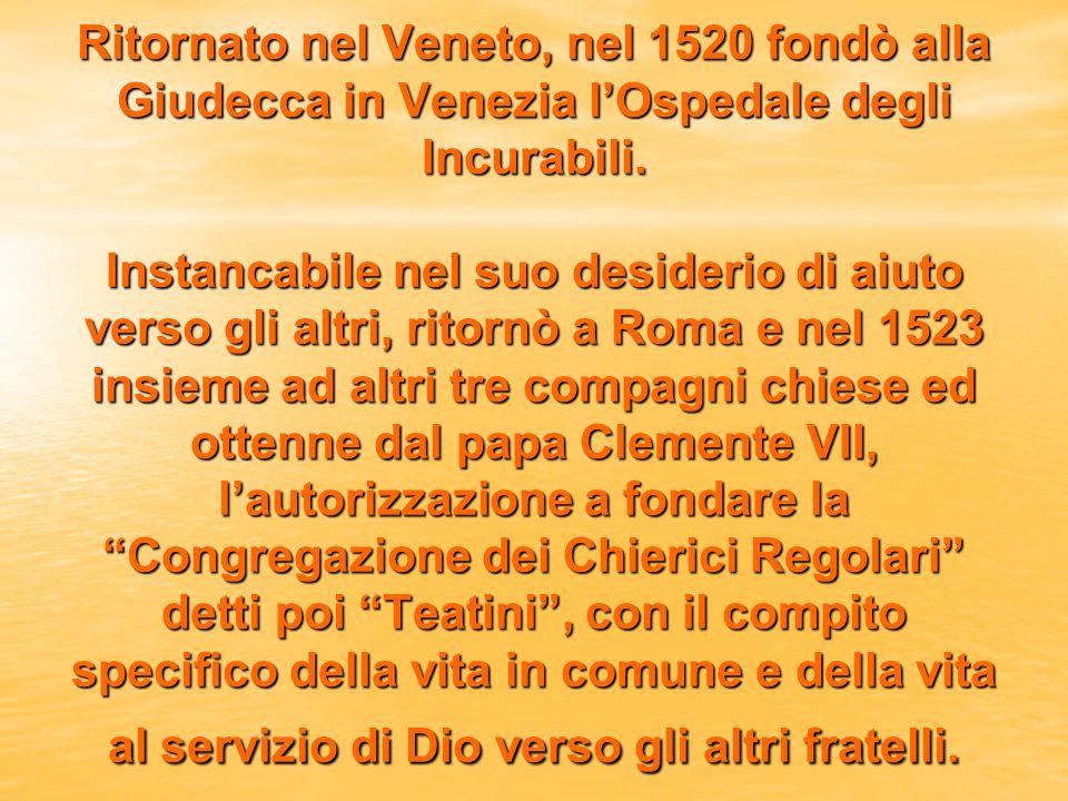 Ritornato nel Veneto, nel 1520 fondò alla Giudecca in Venezia l'Ospedale degli Incurabili.