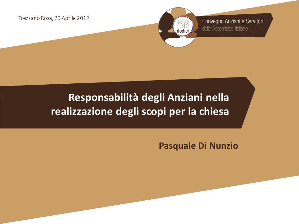 Trezzano Rosa, 29 Aprile 2012 Responsabilità degli Anziani nella realizzazione degli scopi per la chiesa.