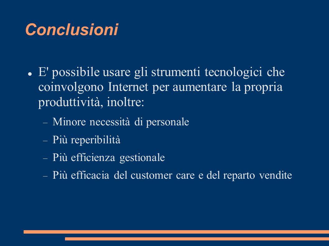 Conclusioni E possibile usare gli strumenti tecnologici che coinvolgono Internet per aumentare la propria produttività, inoltre: