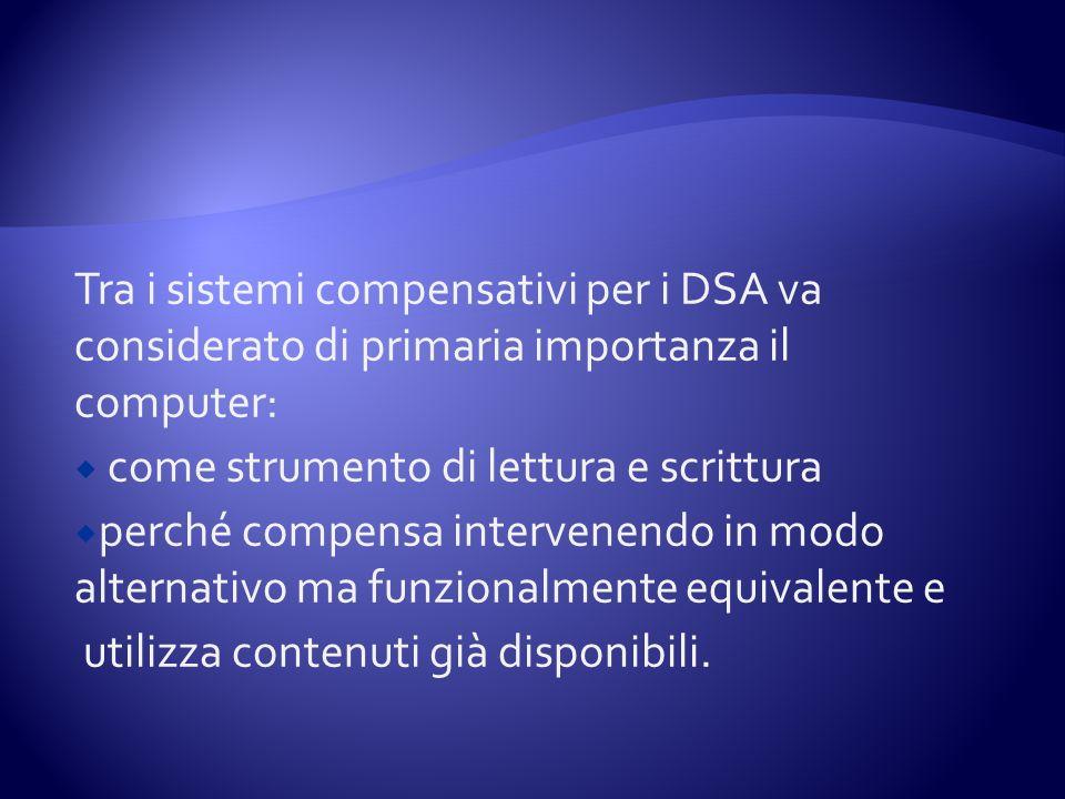Tra i sistemi compensativi per i DSA va considerato di primaria importanza il computer:
