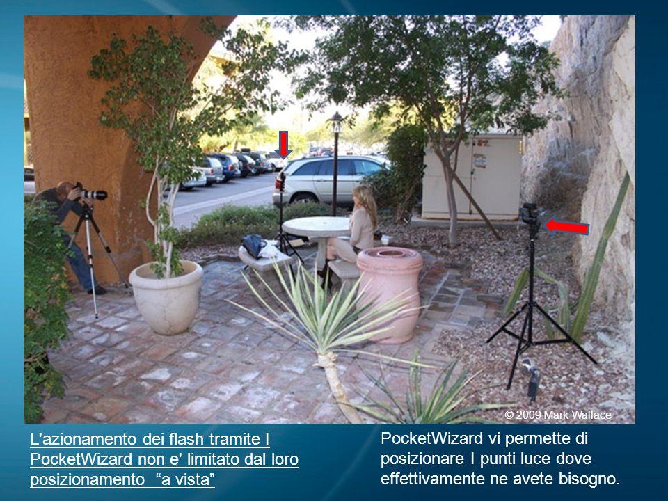 09/04/09 © 2009 Mark Wallace. L azionamento dei flash tramite I PocketWizard non e limitato dal loro posizionamento a vista