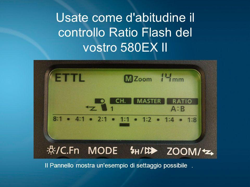 Usate come d abitudine il controllo Ratio Flash del vostro 580EX II