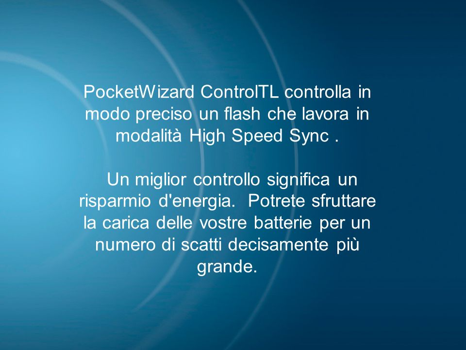 09/04/09 PocketWizard ControlTL controlla in modo preciso un flash che lavora in modalità High Speed Sync .