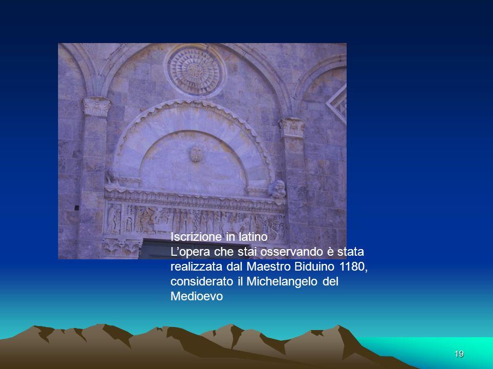 Iscrizione in latino L'opera che stai osservando è stata realizzata dal Maestro Biduino 1180, considerato il Michelangelo del Medioevo.