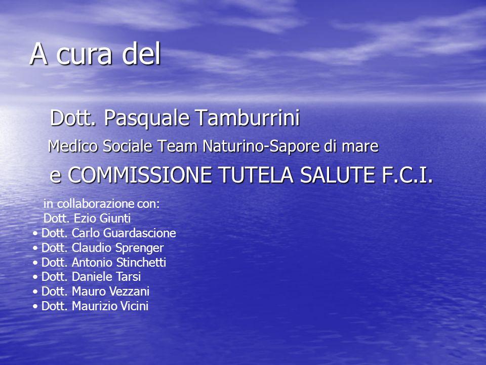 A cura del Dott. Pasquale Tamburrini Medico Sociale Team Naturino-Sapore di mare. e COMMISSIONE TUTELA SALUTE F.C.I.