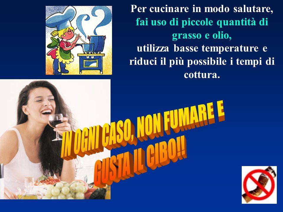 IN OGNI CASO, NON FUMARE E GUSTA IL CIBO!!
