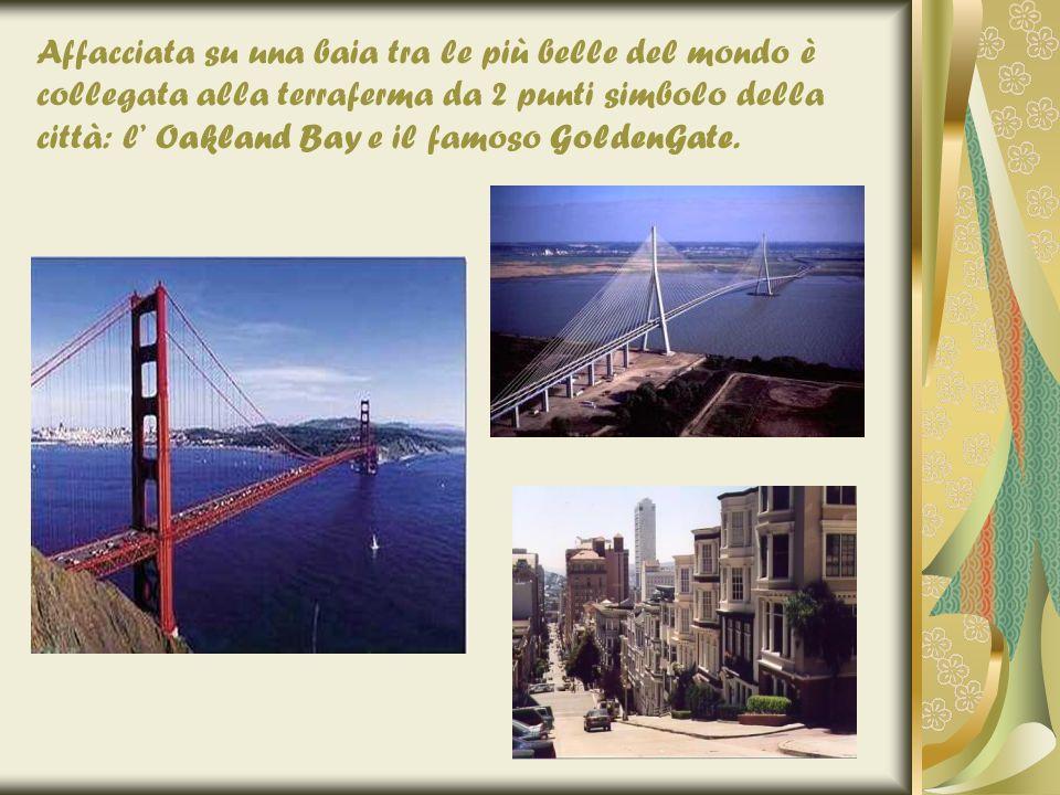 Affacciata su una baia tra le più belle del mondo è collegata alla terraferma da 2 punti simbolo della città: l' Oakland Bay e il famoso GoldenGate.