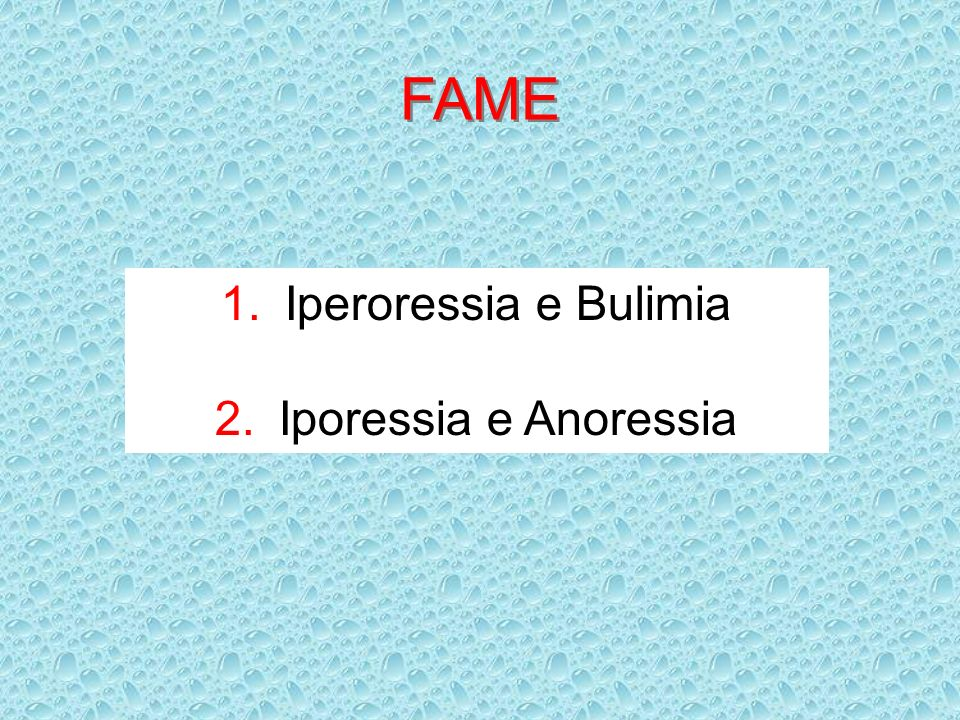 FAME Iperoressia e Bulimia Iporessia e Anoressia