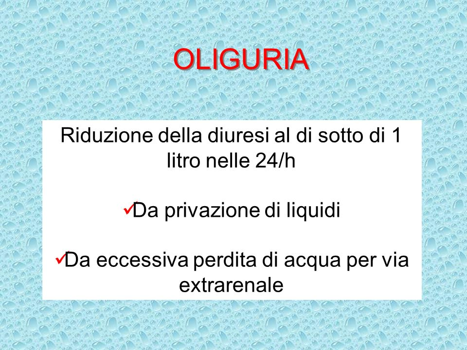 OLIGURIA Riduzione della diuresi al di sotto di 1 litro nelle 24/h