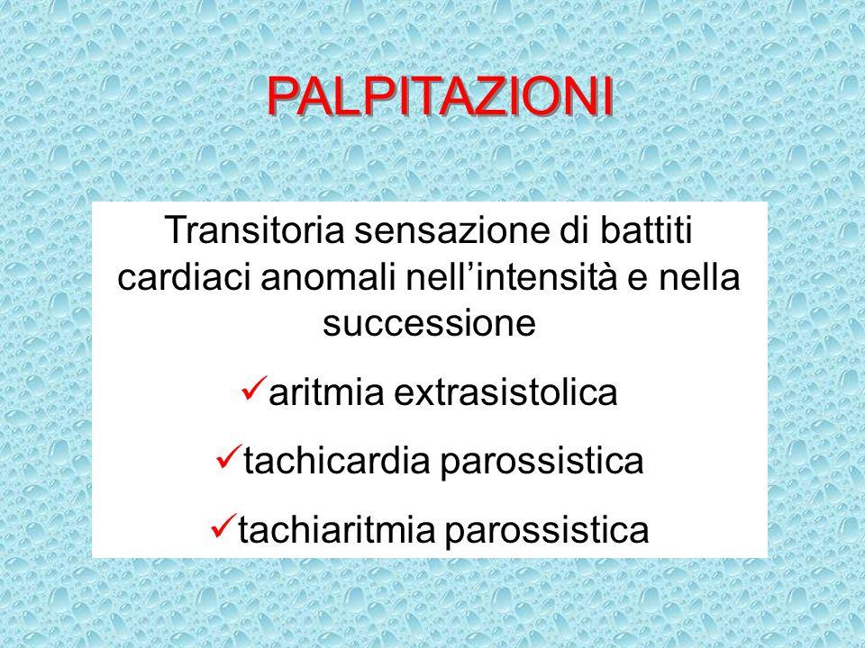 PALPITAZIONI Transitoria sensazione di battiti cardiaci anomali nell'intensità e nella successione.