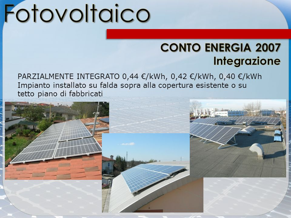 Fotovoltaico Fotovoltaico e Conto Energia CONTO ENERGIA 2007