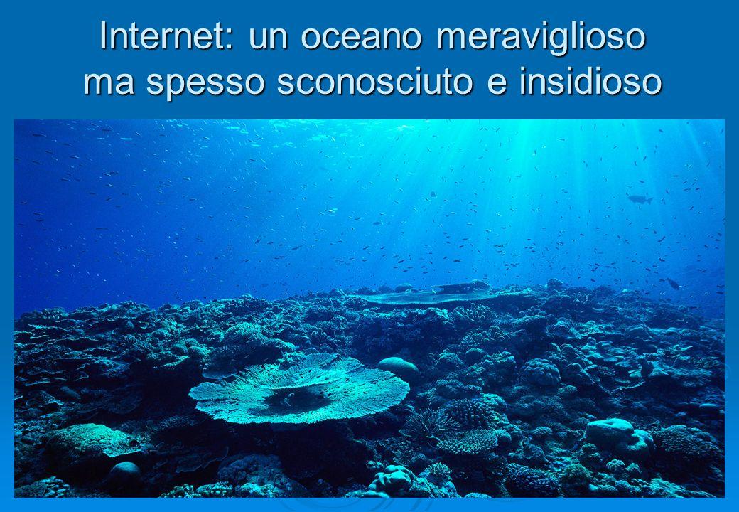 Internet: un oceano meraviglioso ma spesso sconosciuto e insidioso