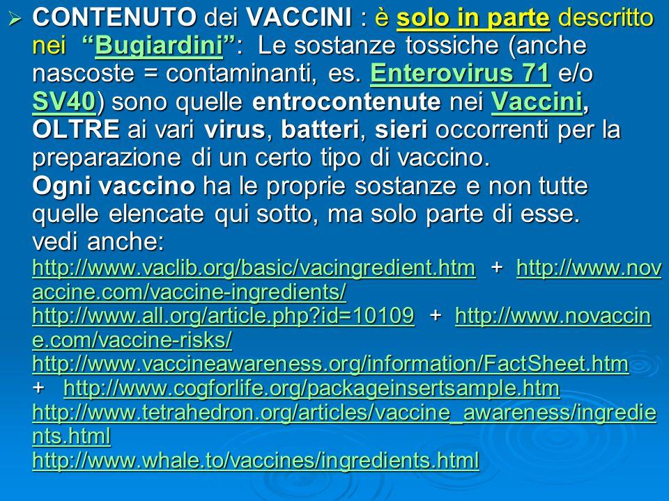 CONTENUTO dei VACCINI : è solo in parte descritto nei Bugiardini : Le sostanze tossiche (anche nascoste = contaminanti, es.