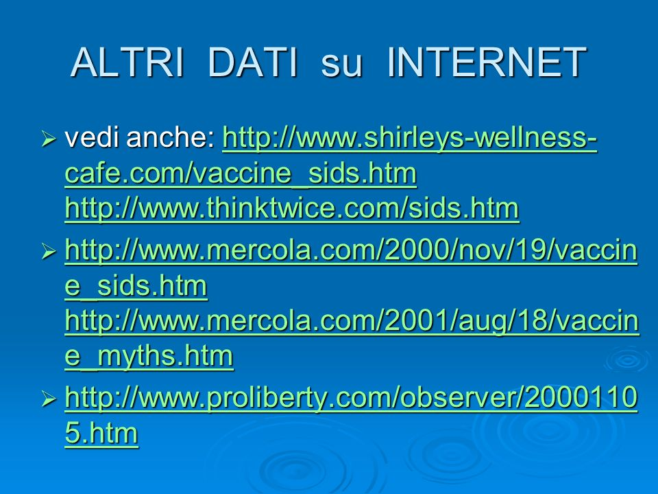 ALTRI DATI su INTERNET vedi anche: http://www.shirleys-wellness-cafe.com/vaccine_sids.htm http://www.thinktwice.com/sids.htm.