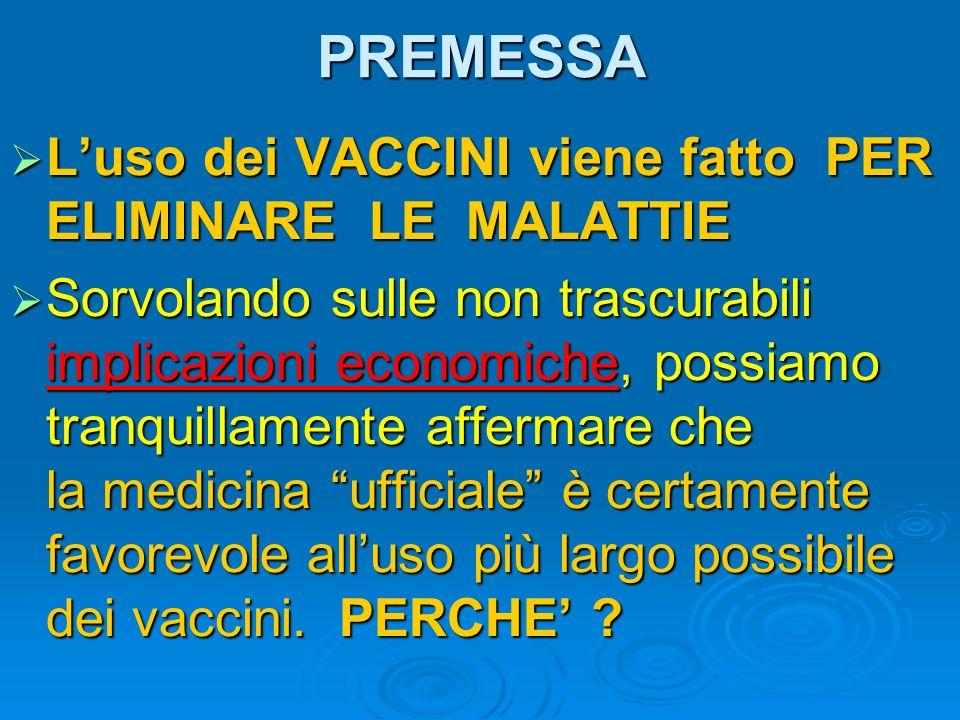 PREMESSA L'uso dei VACCINI viene fatto PER ELIMINARE LE MALATTIE