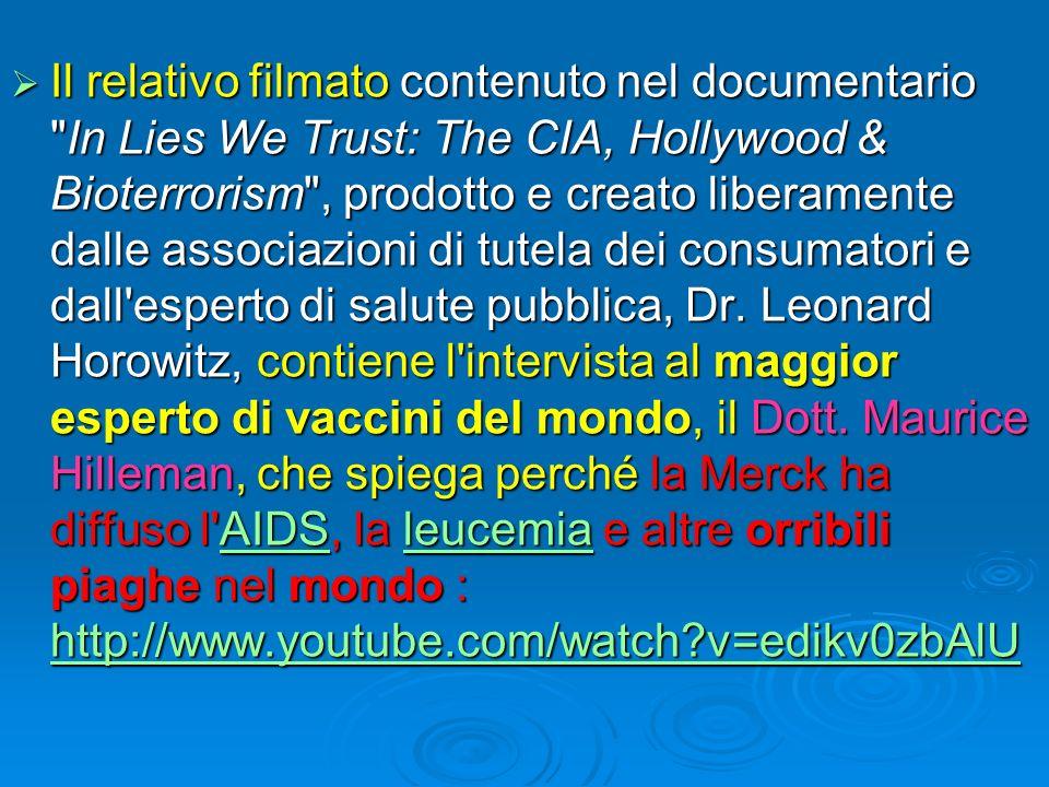 Il relativo filmato contenuto nel documentario In Lies We Trust: The CIA, Hollywood & Bioterrorism , prodotto e creato liberamente dalle associazioni di tutela dei consumatori e dall esperto di salute pubblica, Dr.