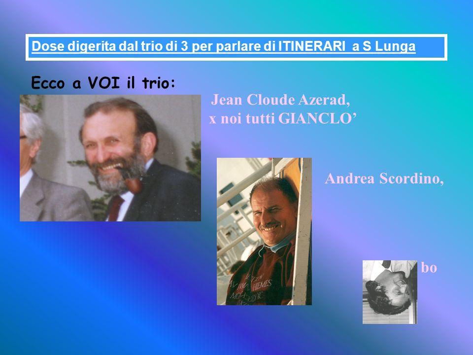 Ecco a VOI il trio: Jean Cloude Azerad, x noi tutti GIANCLO'