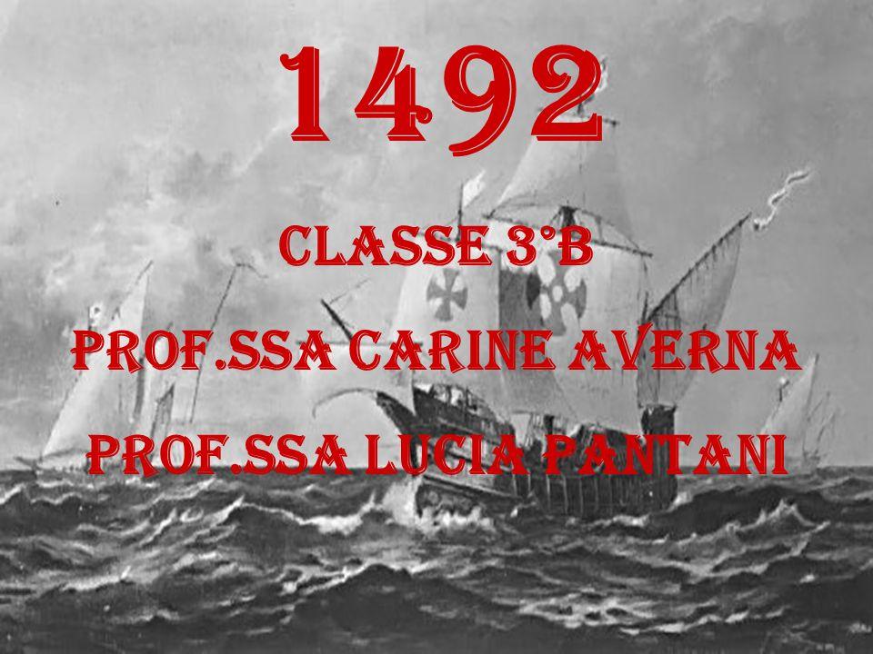 1492 Classe 3°B Prof.ssa carine Averna PROF.SSA Lucia pantani