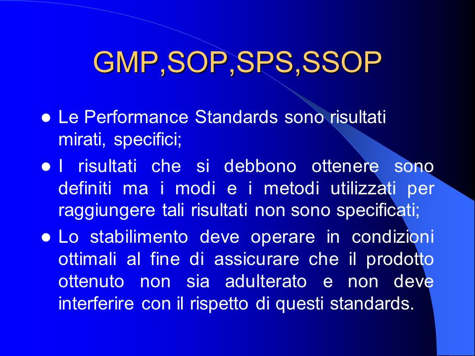 GMP,SOP,SPS,SSOP Le Performance Standards sono risultati mirati, specifici;