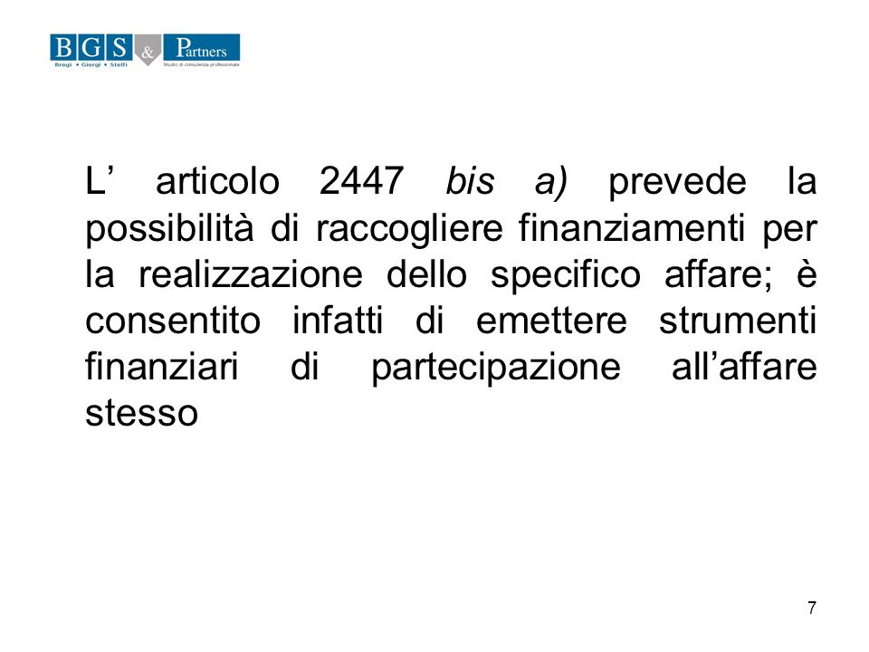 L' articolo 2447 bis a) prevede la possibilità di raccogliere finanziamenti per la realizzazione dello specifico affare; è consentito infatti di emettere strumenti finanziari di partecipazione all'affare stesso