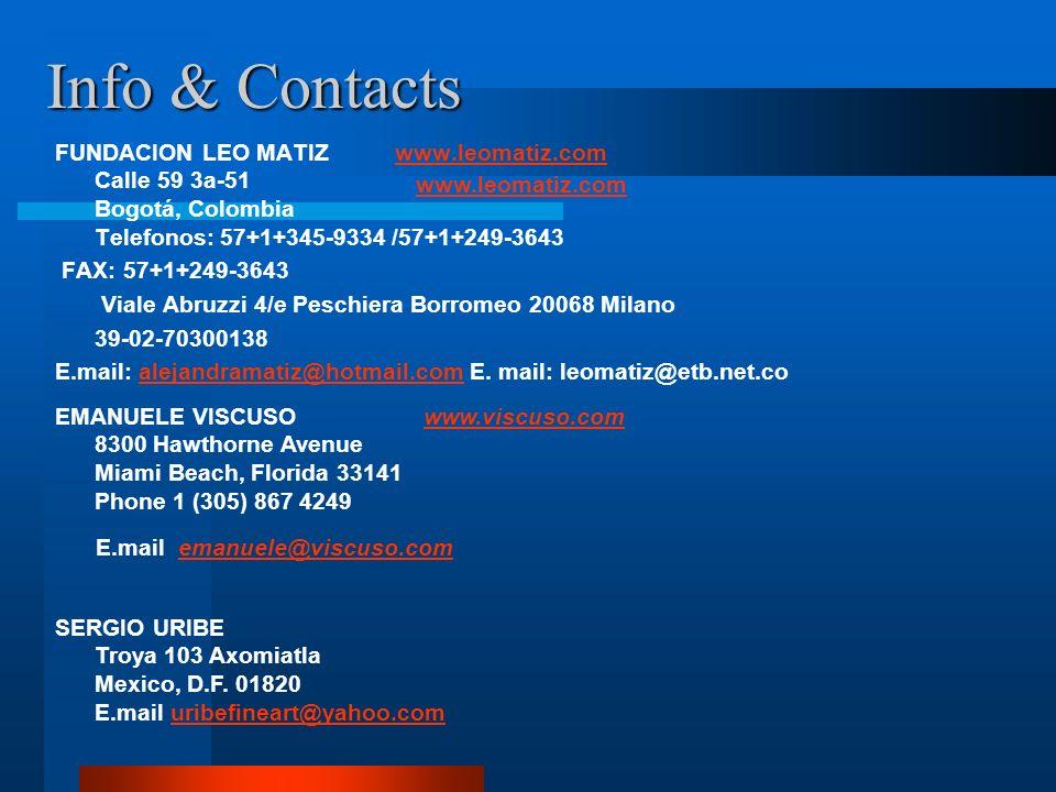 Info & Contacts FUNDACION LEO MATIZ www.leomatiz.com Calle 59 3a-51 Bogotá, Colombia Telefonos: 57+1+345-9334 /57+1+249-3643.