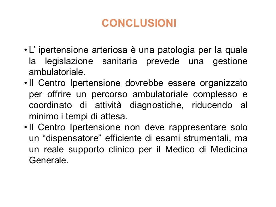 CONCLUSIONI L' ipertensione arteriosa è una patologia per la quale la legislazione sanitaria prevede una gestione ambulatoriale.