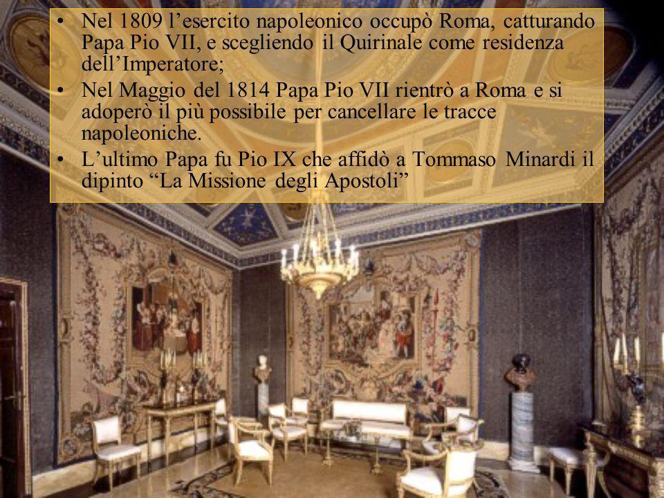 Nel 1809 l'esercito napoleonico occupò Roma, catturando Papa Pio VII, e scegliendo il Quirinale come residenza dell'Imperatore;