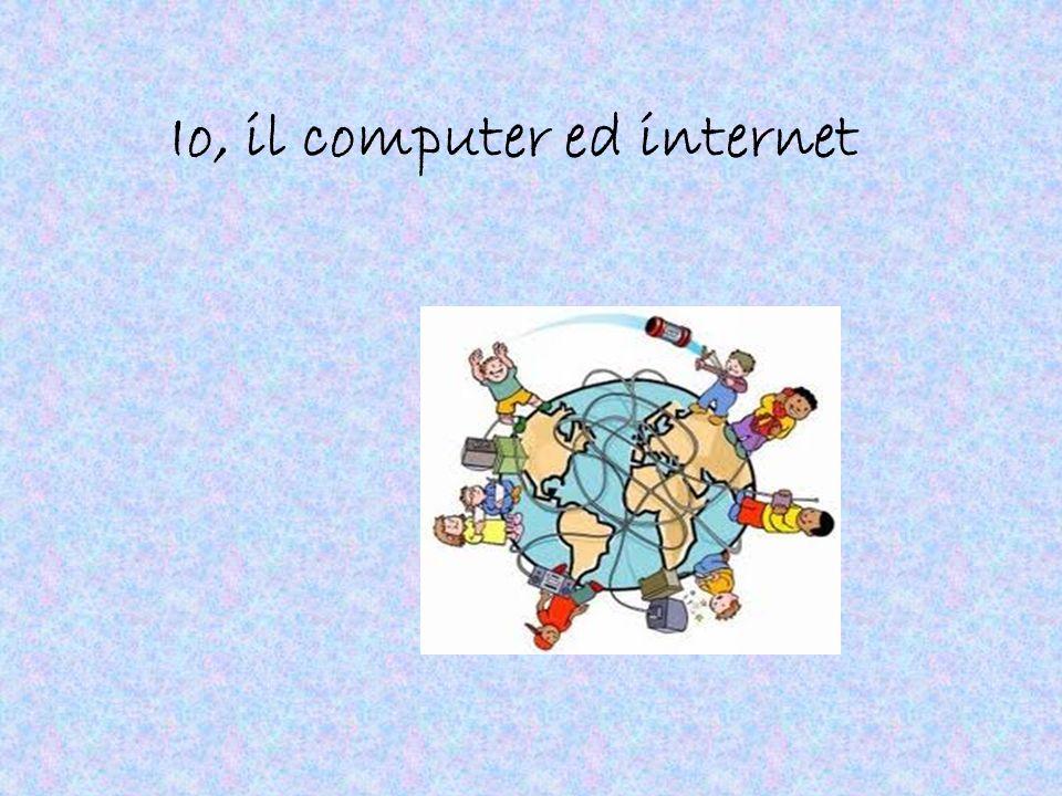 Io, il computer ed internet