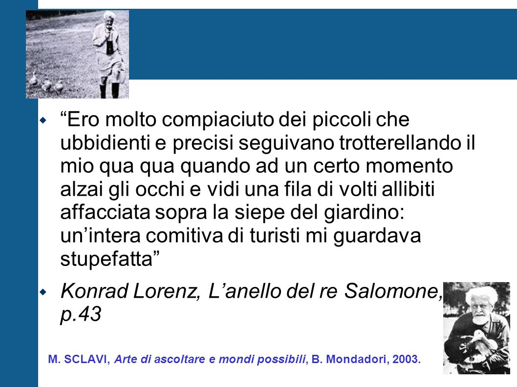 M. SCLAVI, Arte di ascoltare e mondi possibili, B. Mondadori, 2003.