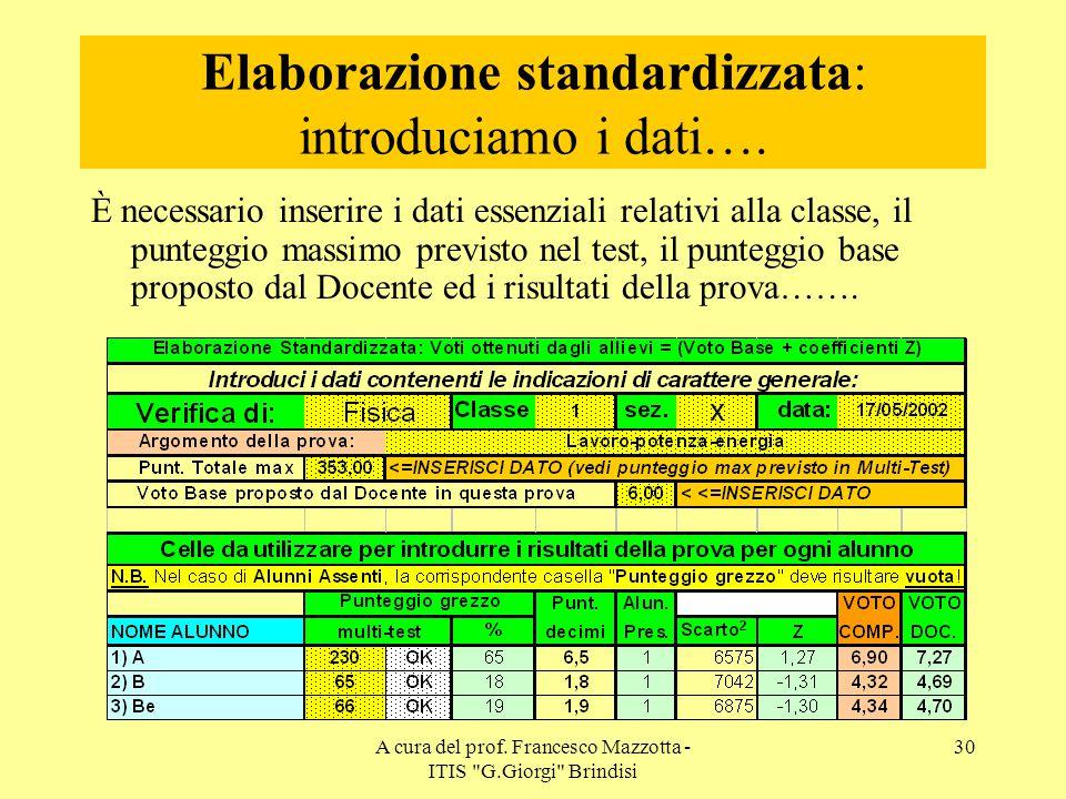 Elaborazione standardizzata: introduciamo i dati….