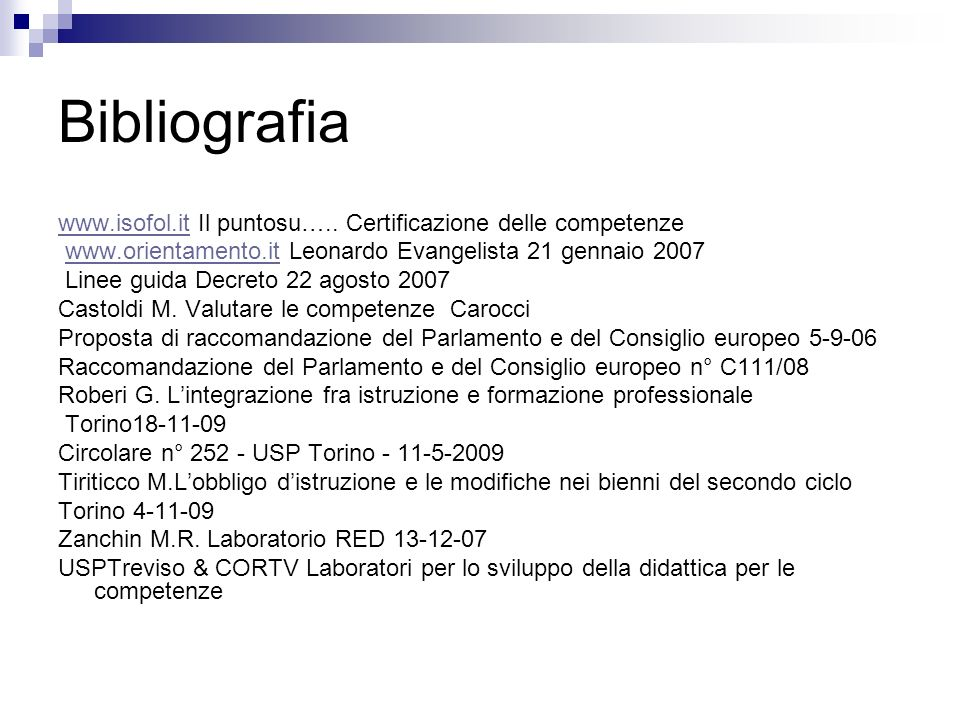 Bibliografia www.isofol.it Il puntosu….. Certificazione delle competenze. www.orientamento.it Leonardo Evangelista 21 gennaio 2007.