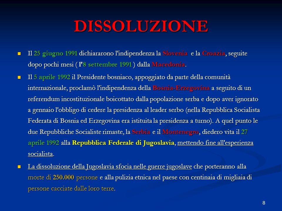 DISSOLUZIONE Il 25 giugno 1991 dichiararono l indipendenza la Slovenia e la Croazia, seguite dopo pochi mesi ( l 8 settembre 1991 ) dalla Macedonia.