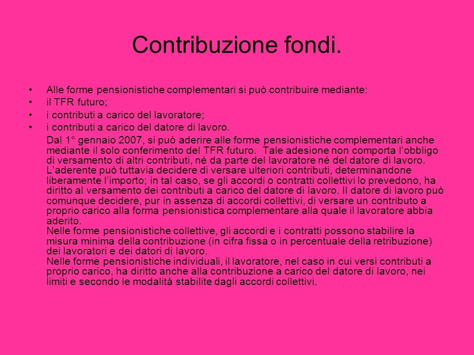 Contribuzione fondi. Alle forme pensionistiche complementari si può contribuire mediante: il TFR futuro;