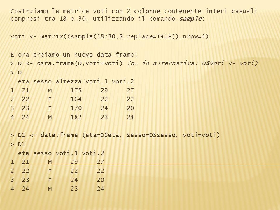 Costruiamo la matrice voti con 2 colonne contenente interi casuali compresi tra 18 e 30, utilizzando il comando sample:
