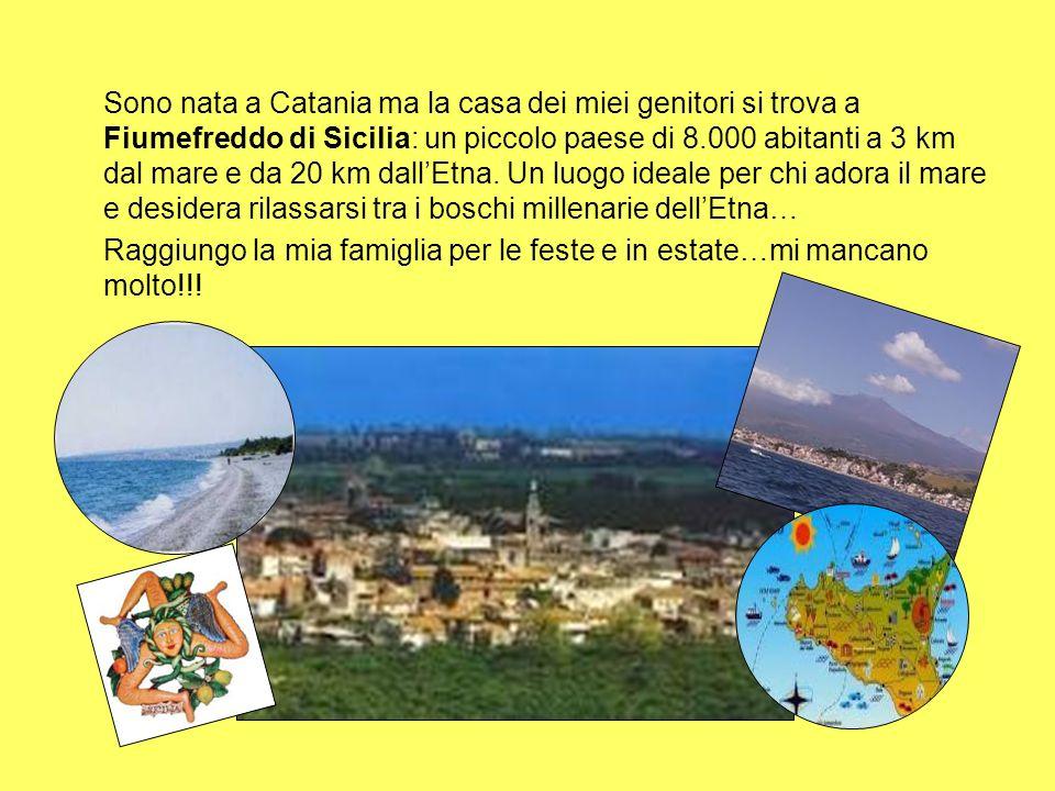Sono nata a Catania ma la casa dei miei genitori si trova a Fiumefreddo di Sicilia: un piccolo paese di 8.000 abitanti a 3 km dal mare e da 20 km dall'Etna. Un luogo ideale per chi adora il mare e desidera rilassarsi tra i boschi millenarie dell'Etna…