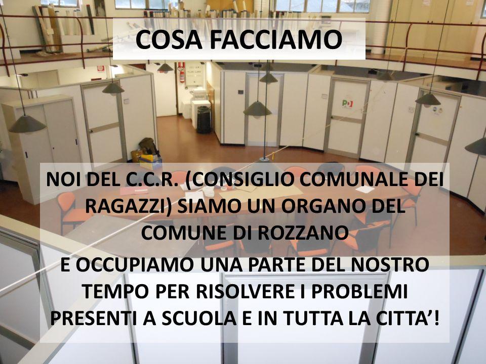 COSA FACCIAMONOI DEL C.C.R. (CONSIGLIO COMUNALE DEI RAGAZZI) SIAMO UN ORGANO DEL COMUNE DI ROZZANO.