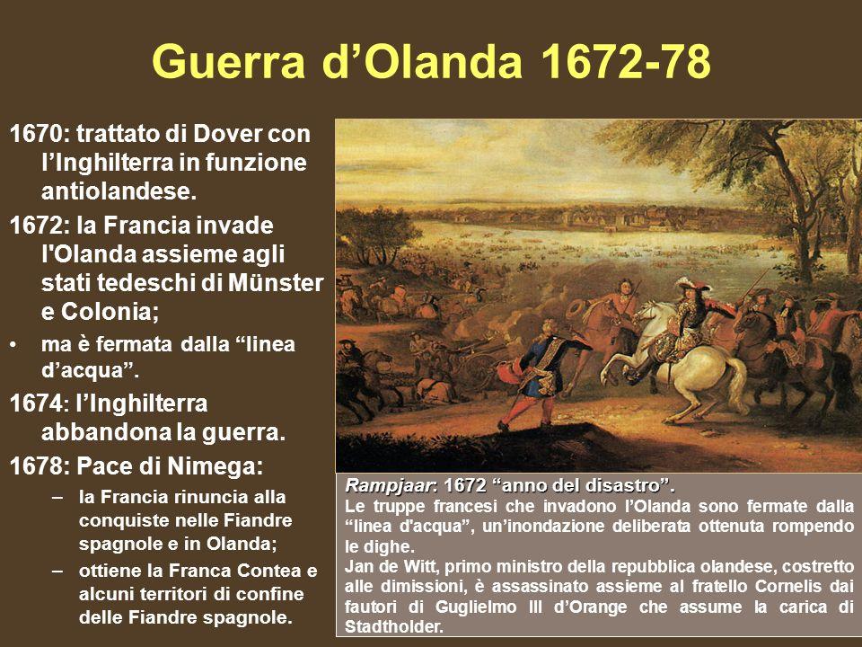 Guerra d'Olanda 1672-78 1670: trattato di Dover con l'Inghilterra in funzione antiolandese.
