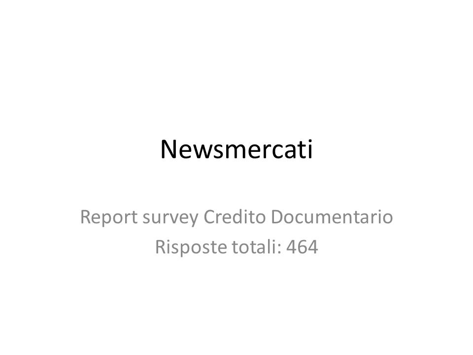 Report survey Credito Documentario Risposte totali: 464