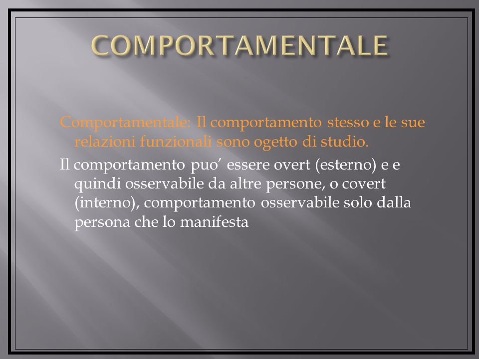 Workshop 1 COMPORTAMENTALE. Comportamentale: Il comportamento stesso e le sue relazioni funzionali sono ogetto di studio.