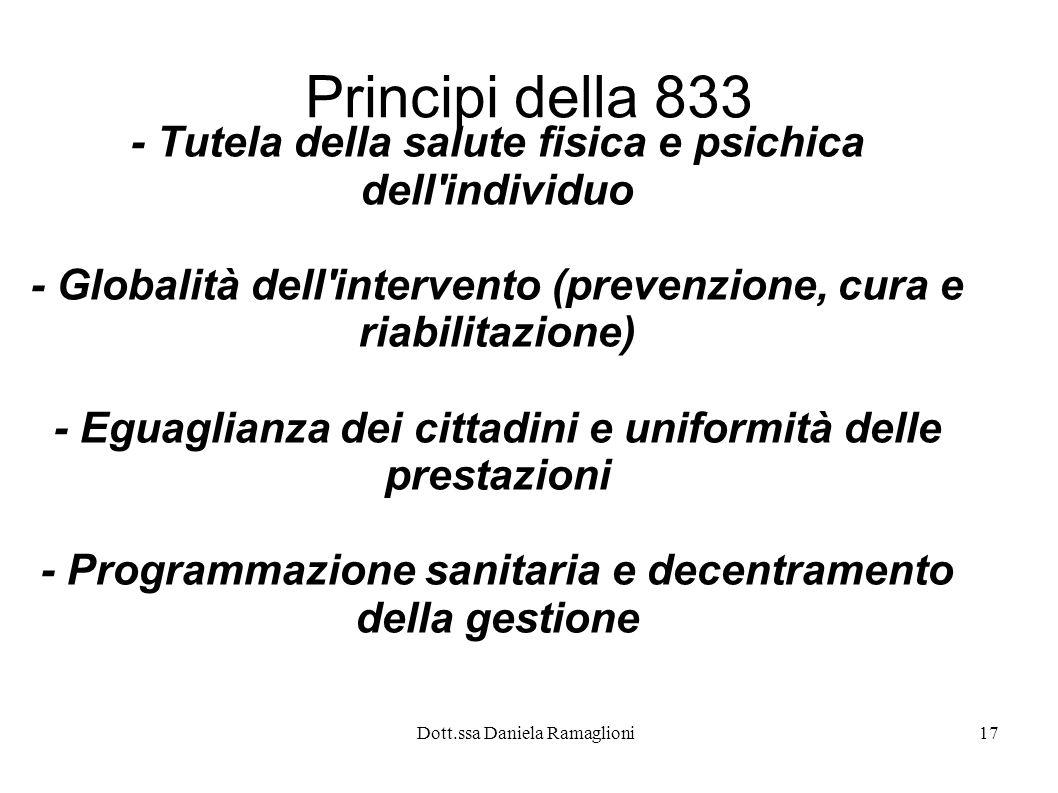 Principi della 833- Tutela della salute fisica e psichica dell individuo. - Globalità dell intervento (prevenzione, cura e riabilitazione)