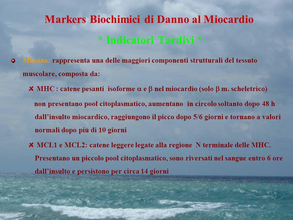 Markers Biochimici di Danno al Miocardio * Indicatori Tardivi *