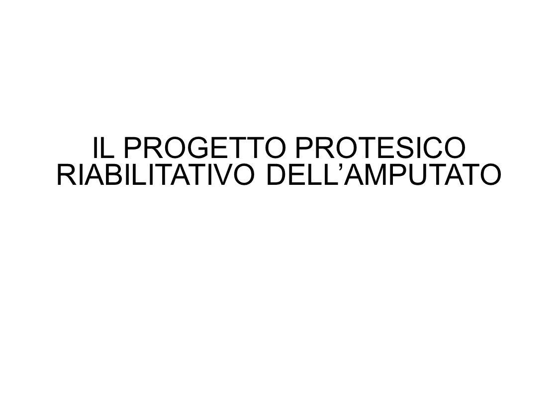 IL PROGETTO PROTESICO RIABILITATIVO DELL'AMPUTATO